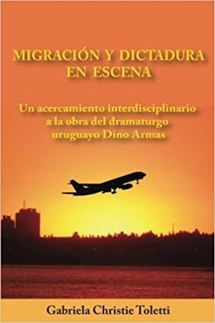 71557-MIGRACION-Y-DICTADURA-EN-ESCENA-9781548903084
