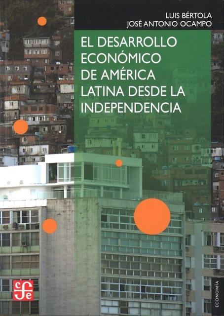 30101-EL-DESARROLLO-ECONOMICO-DE-AMERICA-LATINA-DESDE-LA-INDEPENDENCIA-9786071614643