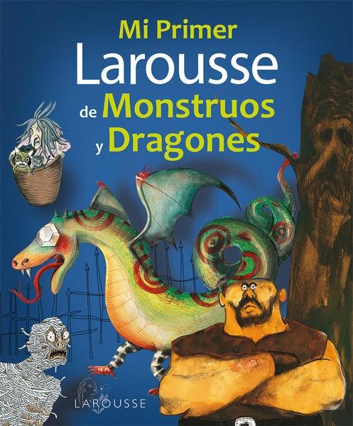 38315-MI-PRIMER-LAROUSSE-DE-MONSTRUOS-Y-DRAGONES-9786072106130