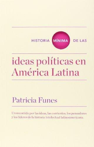 44058-HISTORIA-MINIMA-DE-LAS-IDEAS-POLITICAS-EN-AMERICA-LATINA-9788415832829