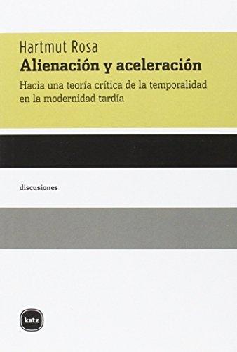 73059-ALIENACION-Y-ACELERACION-HACIA-UNA-TEORIA-CRITICA-DE-LA-TEMPORALIDAD-EN-LA-MODERNIDAD-TARDIA-9788415917236