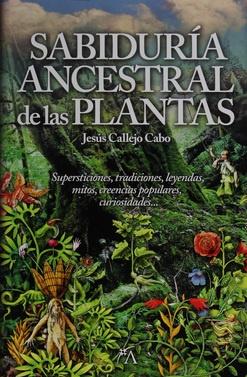 44152-SABIDURIA-ANCESTRAL-DE-LAS-PLANTAS-9788416002306