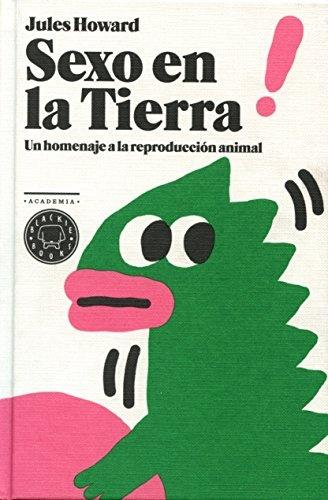 83562-SEXO-EN-LA-TIERRA-UN-HOMENAJE-A-LA-REPDRODUCCION-ANIMAL-9788416290291