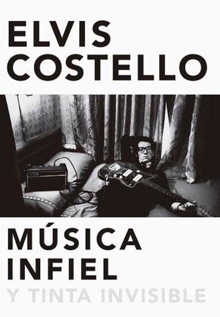 41140-ELVIS-COSTELLO-MUSICA-INFIEL-Y-TINTA-INVISIBLE-9788416420629