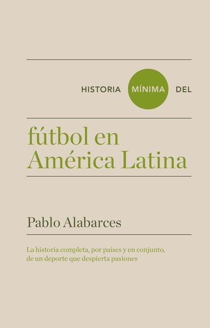 82748-HISTORIA-MINIMA-DEL-FUTBOL-EN-AMERICA-LATINA-9788417141608