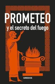 89515-PROMETEO-Y-EL-SECRETO-DEL-FUEGO-9788424937911
