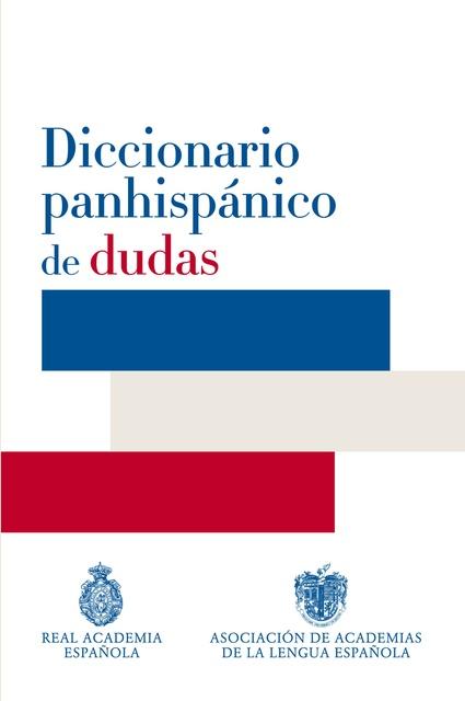 57965-DICCIONARIO-PANHISPANICO-DE-DUDAS-9788430617500