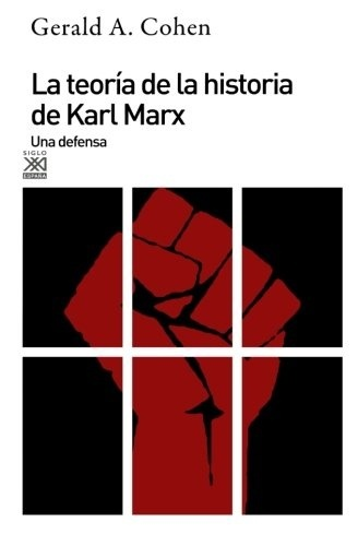 79382-LA-TEORIA-DE-LA-HISTORIA-DE-KARL-MARX-UNA-DEFENSA-9788432305597