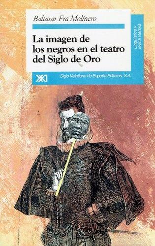 79537-LA-IMAGEN-DE-LOS-NEGROS-EN-EL-TEATRO-DEL-SIGLO-DE-ORO-9788432308789