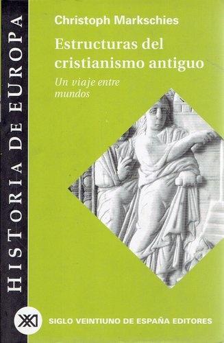 79629-ESTRUCTURAS-DEL-CRISTIANISMO-ANTIGUO-UN-VIAJE-ENTRE-MUNDOS-9788432310591