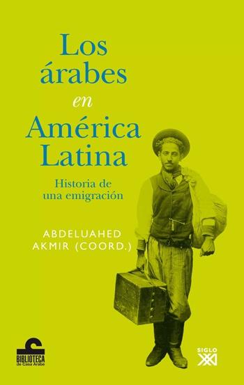 79799-LOS-ARABES-EN-AMERICA-LATINA-HISTORIA-DE-UNA-EMIGRACION-9788432314193