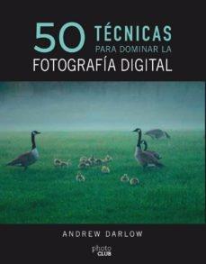 64393-50-TECNICAS-PARA-DOMINAR-LA-FOTOGRAFIA-DIGITAL-9788441540231