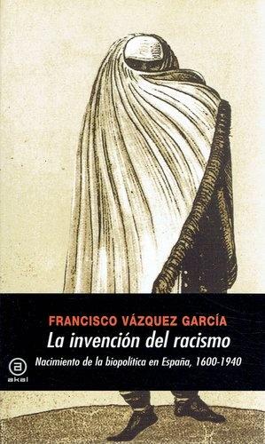 79330-LA-INVENCION-DEL-RACISMO-NACIMIENTO-DE-LA-BIOPOLITICA-EN-ESPANA-9788446027348