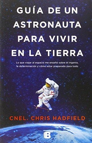 56785-GUIA-DE-UN-ASTRONAUTA-PARA-VIVIR-EN-LA-TIERRA-9788466655552