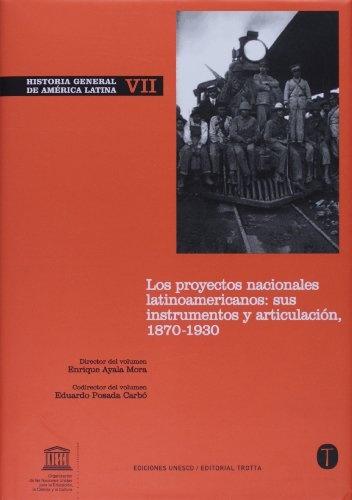 35195-HISTORIA-GENERAL-DE-AMERICA-LATINA-VII-LOS-PROYECTOS-NACIONALES-LATINOAMERICANOS-1870-193-9788481647525