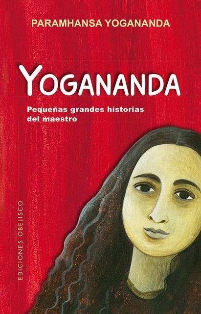 45685-YOGANANDA-PEQUENAS-GRANDES-HISTORIAS-DEL-MAESTRO-9788491113157