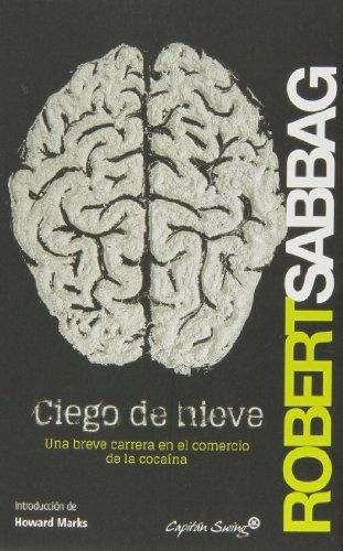 80849-CIEGO-DE-NIEVE-UNA-BREVE-CARRERA-EN-EL-COMERCIO-DE-LA-COCAINA-9788494169014
