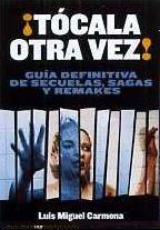 62574-SAGAS-Y-REMAKES-TOCALA-OTRA-VEZ-GUIA-DEFINITIVA-DE-SECUELAS-9788496576070