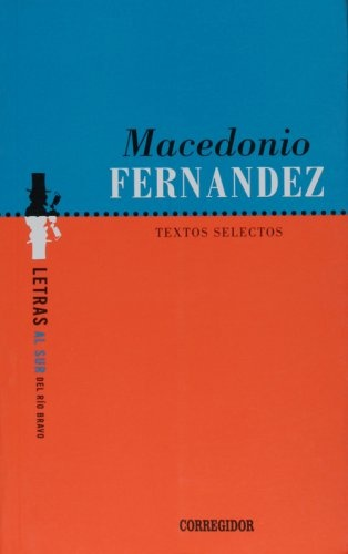77532-TEXTOS-SELECTOS-MACEDONIO-FERNANDEZ-9789500511810