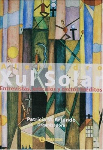 77505-ARTICULOS-Y-TEXTOS-INEDITOS-ALEJANDRO-XUL-SOLAR-ENTREVISTAS-9789500515917