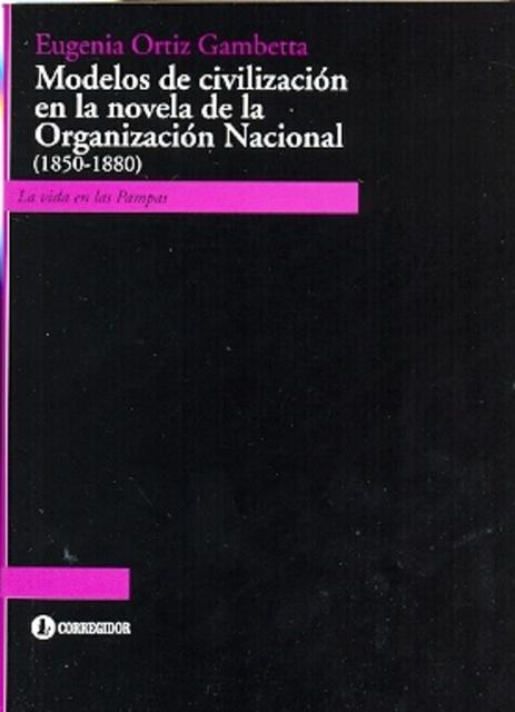 77585-MODELOS-DE-CIVILIZACION-EN-LA-NOVELA-DE-LA-ORGANIZACION-NACIONAL-1850-1880-9789500520324