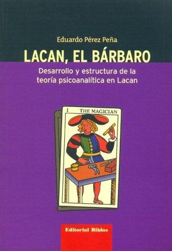 63391-LACAN-EL-BARBARO-DESARROLLO-Y-ESTRUCTURA-DE-LA-TEORIA-PSICOANALITICA-EN-LACAN-9789507864667