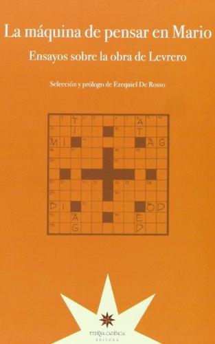74584-LA-MAQUINA-DE-PENSAR-EN-MARIO-ENSAYOS-SOBRE-LA-OBRA-DE-LEVRERO-9789871673988