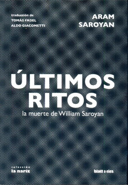 74644-ULTIMOS-RITOS-LA-MUERTE-DE-WILLIAM-SAROYAN-9789873616440
