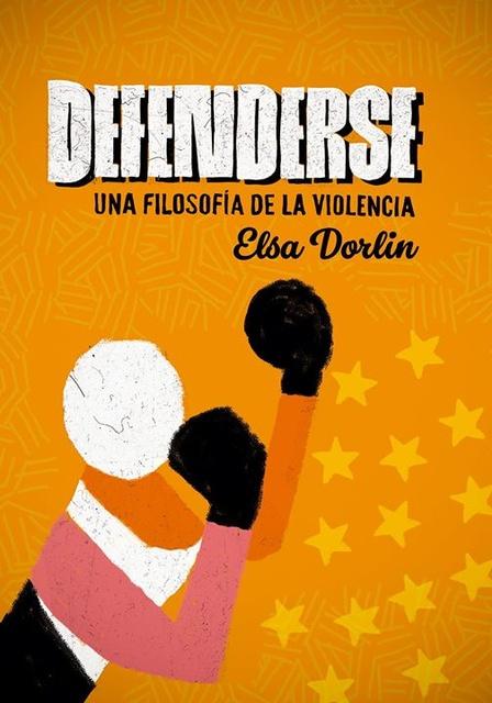 85289-DEFENDERSE-UNA-FILOSOFIA-DE-LA-VIOLENCIA-9789874954008
