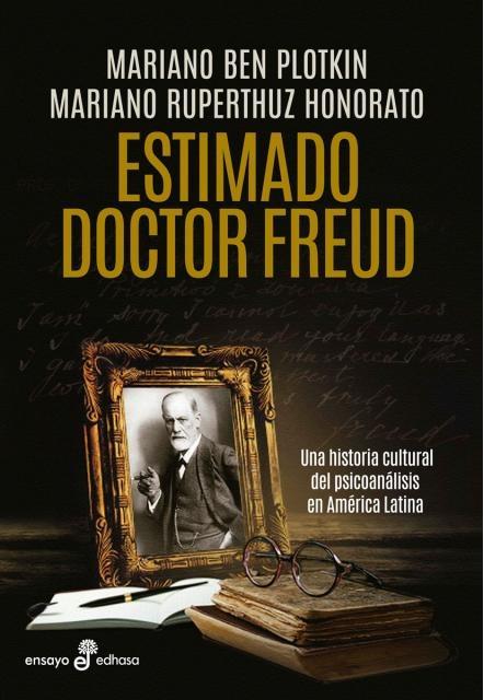 35820-ESTIMADO-DOCTOR-FREUD-UNA-HISTORIA-CULTURAL-DEL-PSICOANALISIS-EN-AMERICA-LATINA-9789876284516