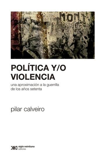 73383-POLITICA-YO-VIOLENCIA-UNA-APROXIMACION-A-LA-GUERRILLA-DE-LOS-ANOS-SETENTA-9789876293266