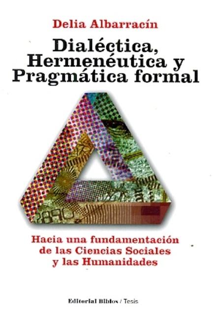 64052-DIALECTICA-HERMENEUTICA-Y-PRAGMATICA-FORMAL-9789876910156