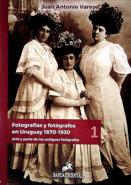 87788-FOTOGRAFIAS-Y-FOTOGRAFOS-EN-URUGUAY-1870-1930-9789974111417