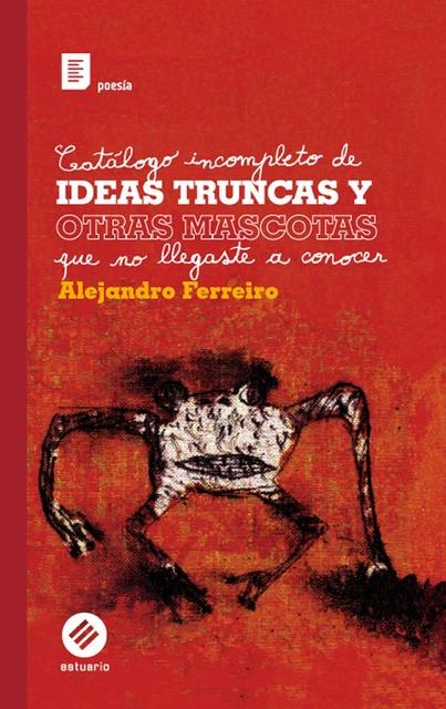 27690-CATALOGO-INCOMPLETO-DE-IDEAS-TRUNCAS-Y-OTRAS-MASCOTAS-QUE-NO-LLEGASTE-A-CONOCER-9789974687554