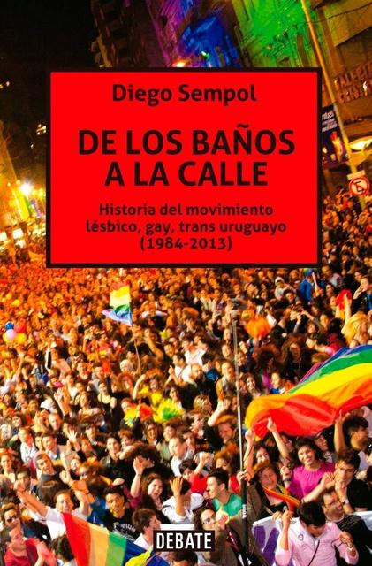 53614-DE-LOS-BANOS-A-LA-CALLE-HISTORIA-DEL-MOVIMIENTO-LGBT-URUGUAYO-9789974701847