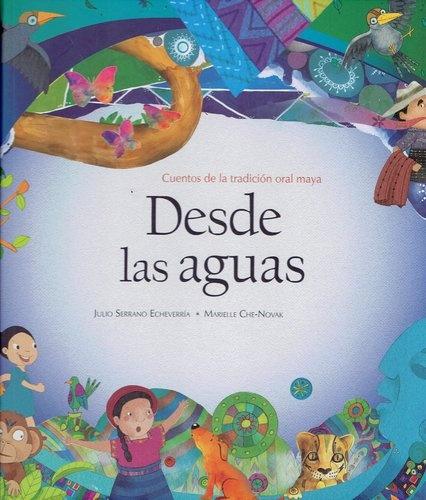 78098-DESDE-LAS-AGUAS-CUENTOS-DE-LA-TRADICION-ORAL-MAYA-9789974863286