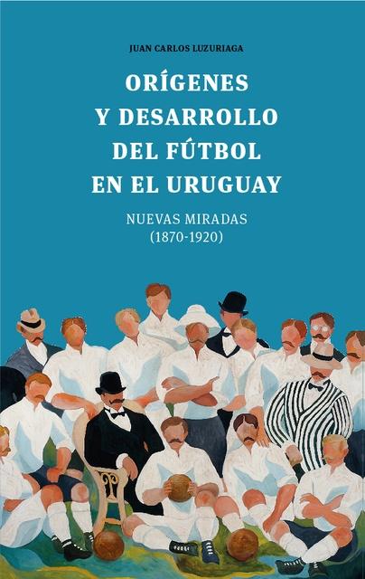 89441-ORIGENES-Y-DESARROLLO-DEL-FUTBOL-EN-EL-URUGUAY-9789974872325