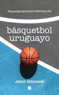 89189-PEQUENAS-GRANDES-HISTORIAS-DEL-BASQUETBOL-URUGUAYO-9789974895218