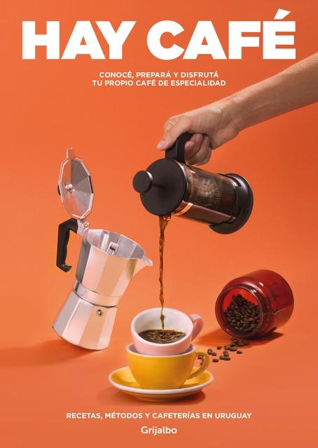 93945-HAY-CAFE-RECETAS-METODOS-Y-CAFETERIAS-EN-URUGUAY-9789974903951