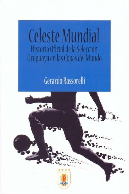 36154-CELESTE-MUNDIAL-HISTORIA-OFICIAL-DE-LA-SELECCION-URUGUAYA-EN-LAS-COPAS-DEL-MUNDO-9789974930001